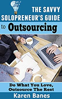 The Savvy Solopreneur's Guide to Outsourcing: Do what you love, outsource the rest (The Savvy Solopreneur's Guide Book 4) by [Banes, Karen]