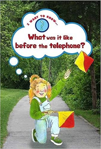 What Was it Like Before the Telephone? (I Want to Know About)