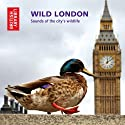 Wild London: Sounds of the City's Wildlife Audiobook by  The British Library Sound Archive Narrated by Fiona McCarthy