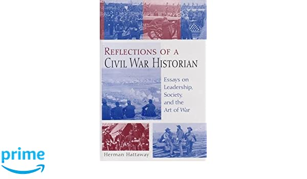 reflections of a civil war historian essays on leadership reflections of a civil war historian essays on leadership society and the art of war herman hattaway 9780826214874 com books