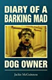 Diary of a Barking Mad Dog Owner, Jackie McGuiness, 1909204072