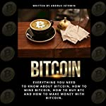Bitcoin: Everything You Need to Know About Bitcoin, How to Mine Bitcoin, How to Buy BTC, and How to Make Money with Bitcoin | Andrus Istomin