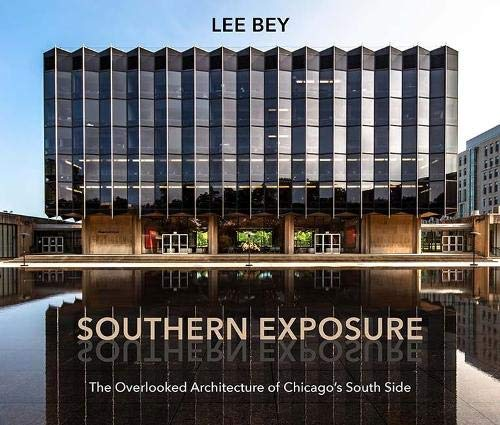 Southern Exposure: The Overlooked Architecture of Chicago's South Side (Second to None: Chicago Stories)