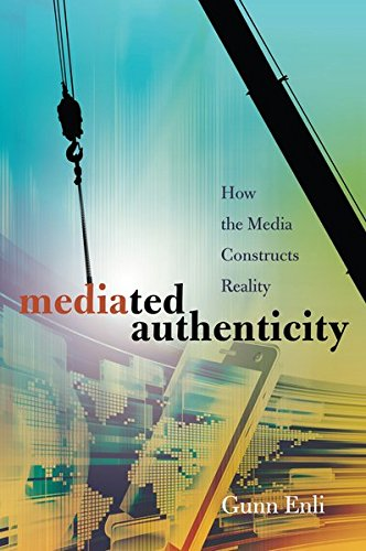 Mediated Authenticity: How the Media Constructs Reality by Peter Lang Gmbh Internationaler Verlag Der W