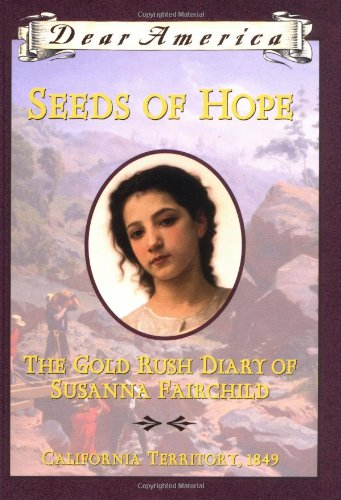 (Seeds of Hope: The Gold Rush Diary of Susanna Fairchild, California Territory 1849 (Dear America Series))