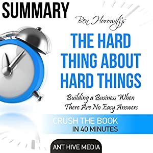 Summary of The Hard Thing About Hard Things by Ben Horowitz: Building a Business When There Are No Easy Answers Audiobook