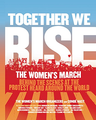 Together We Rise: Behind the Scenes at the Protest Heard Around the World Kindle Edition by Women's March Organizers and Conde Nast