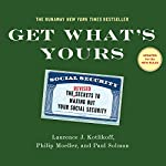 Get What's Yours - Revised & Updated: The Secrets to Maxing Out Your Social Security | Laurence J. Kotlikoff,Philip Moeller,Paul Solman