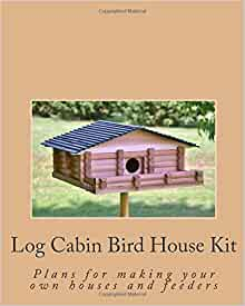 Log cabin bird house kit plans for making your own houses for Log home books