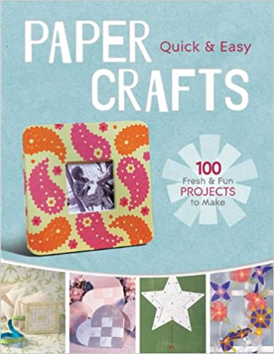 Quick Easy Paper Crafts 100 Fresh Fun Projects To Make Lark