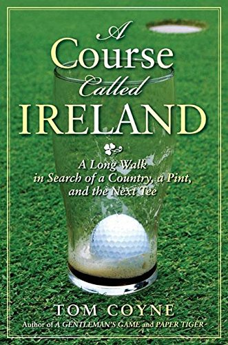 A Course Called Ireland : A Long Walk in Search of a Country, a Pint and the Next Tee(Hardback) - 2010 Edition