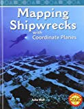 Mapping Shipwrecks with Coordinate Planes, Julia Wall, 142966617X