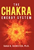 The Chakra Energy System, Sarah A. Schweitzer, 1468564129