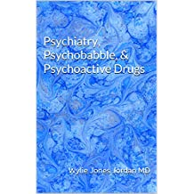 Psychiatry, Psychobabble, & Psychoactive Drugs