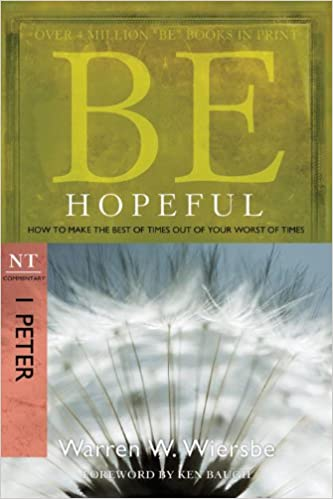 Be Hopeful 1 Peter How To Make The Best Of Times Out Of Your