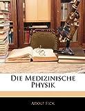 Die Medizinische Physik (German Edition), Adolf Fick, 1144836522