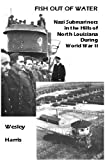img - for Fish Out of Water: Nazi Submariners as Prisoners in North Louisiana During World War II book / textbook / text book