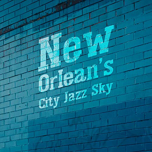 New Orlean's City Jazz Sky: Instrumental Smooth Jazz Music Compilation 2019 with Vintage Sounds & Melodies of Piano, Guitar & Many More