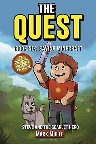 The Quest: Steve and the Scarlet Hero (Book 6): Saving Minecraft (An Unofficial Minecraft Book for Kids Ages 9 - 12 (Preteen) (The Quest: The Untold Story of Steve) (Volume 6) pdf