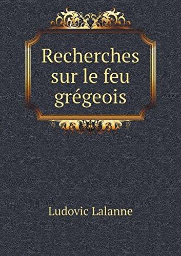 Read Online Recherches sur le feu grégeois (French Edition) ebook