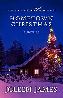 Hometown Christmas (Hometown Alaska Men Book 4) by [James, Joleen]