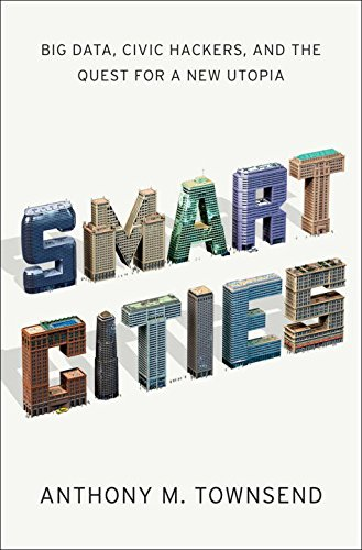 Download Smart Cities: Big Data, Civic Hackers, and the Quest for a New Utopia PDF