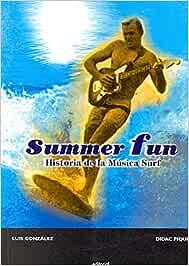 Summer fun: Historia de la música surf: Amazon.es: González, Luis, Piquer, Dídac, de Castro, Javier: Libros