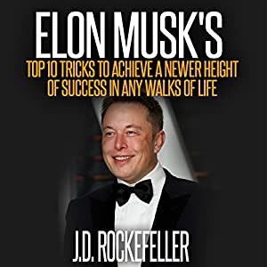 Elon Musk's Top 10 Tricks to Achieve a Newer Height of Success in Any Walks of Life Hörbuch