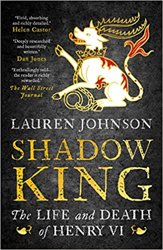 Shadow King: The Life and Death of Henry VI