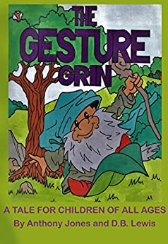 The Gesture Grin: A Tale for Children of all ages by [Jones, Anthony, Lewis, D. B.]
