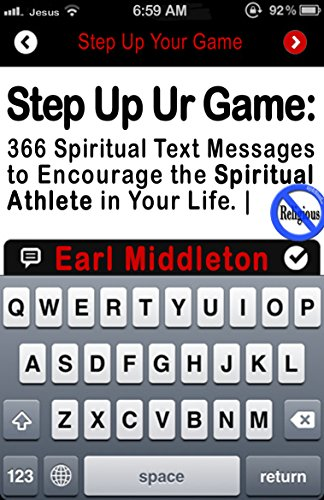Step Up Your Game: 366 Spiritual Text Messages to Encourage the Spiritual Athlete in Your Life
