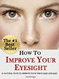 How To Improve Your Eyesight - 21 Natural Ways to Improve Your Vision Fast and Easy