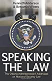 Speaking the Law: The Obama Administration's Addresses on National Security Law (Hoover Institution Press Publication)