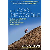 The Cool Impossible: The Coach from Born to Run Shows How to Get the Most from Your Miles-And From Yourself
