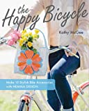 The Happy Bicycle: Make 15 Stylish Bike Accessories with Hemma Design