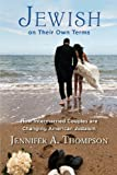 Jewish on Their Own Terms: How Intermarried Couples are Changing American Judaism, Jennifer A. Thompson, 0813562813