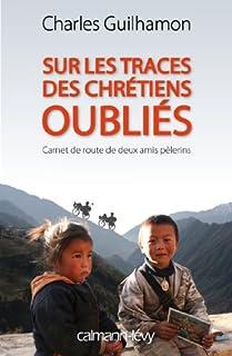 Sur les traces des chrétiens oubliés : carnet de route de deux amis pèlerins