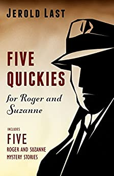 Five Quickies For Roger And Suzanne (Roger and Suzanne South American Mystery Series Book 7) by [Last, Jerold]