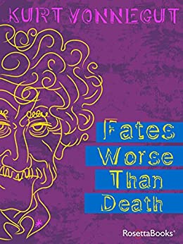Fates Worse Than Death: An Autobiographical Collage by [Vonnegut, Kurt]