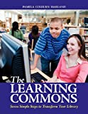 The Learning Commons, Pamela Colburn Harland, 1598845179