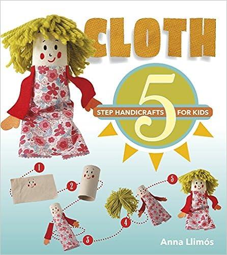 Cloth 5 Step Handicrafts For Kids Anna Llimos 9780764356452