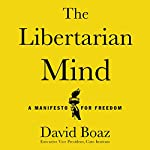 The Libertarian Mind: A Manifesto for Freedom | David Boaz