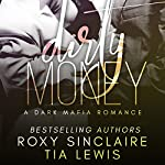 Dirty Money: A Dark Mafia Romance: Alpha Men, Book 1 | Tia Lewis,Roxy Sinclaire