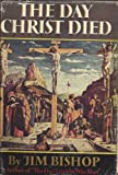 img - for The Day Christ Died Jim Bishop 1957 Hardcover book / textbook / text book