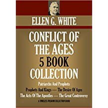 CONFLICT OF THE AGES: THE FIVE BOOKS. Patriarchs And Prophets; Prophets And Kings; The Desire Of Ages; The Acts Of The Apostles; The Great Controversy (Timeless Wisdom Collection)