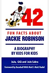 42 Fun Facts About Jackie Robinson - A Biography By Kids For Kids (Making History Fun Ages 9 - 12) Kindle Edition