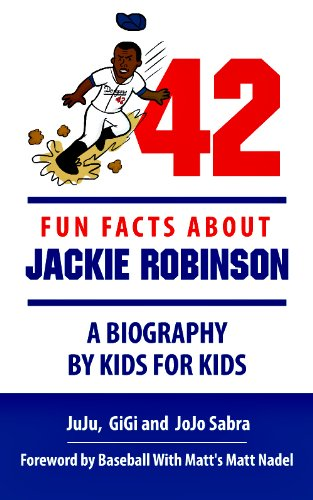 42 Fun Facts About Jackie Robinson - A Biography By Kids For Kids (Making History Fun Ages 9 - 12 Book 1)