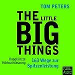 The Little Big Things: 163 Wege zur Spitzenleistung | Tom Peters