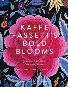 Kaffe Fassett's Bold Blooms: Quilts and Other Works Celebrating Flowers