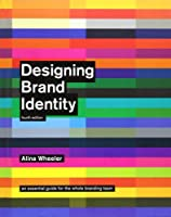 Designing Brand Identity: An Essential Guide for the Whole Branding Team, 4th Edition Front Cover
